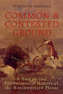 Common and Contested Ground: A Human and Environmental History of the Northwestern Plains 9780802086945