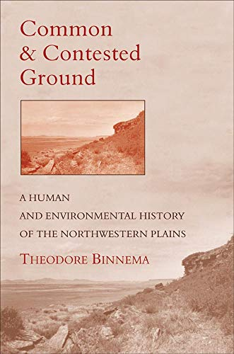 Common and Contested Ground: A Human and Environmental History of the Northwestern Plains 9780806133614