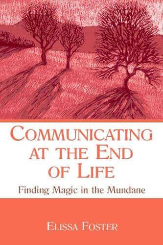 Communicating at the End of Life: Finding Magic in the Mundane 9780805855678