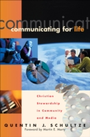 Communicating for Life: Christian Stewardship in Community and Media 9780801022371