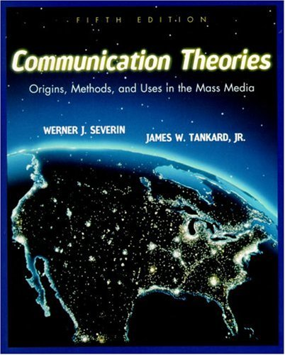 Communication Theories: Origins, Methods and Uses in the Mass Media 9780801333354