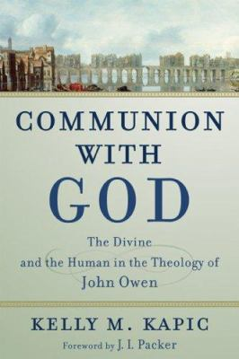 Communion with God: The Divine and the Human in the Theology of John Owen 9780801031441