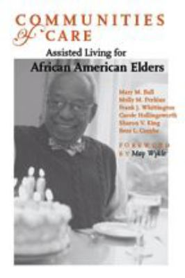 Communities of Care: Assisted Living for African American Elders 9780801881947