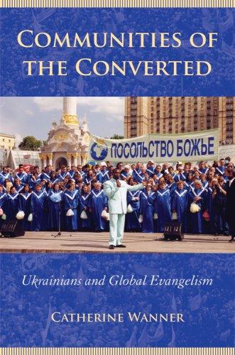Communities of the Converted: Ukrainians and Global Evangelism 9780801474026
