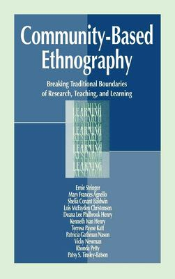 Community-Based Ethnography: Breaking Traditional Boundaries of Research, Teaching, and Learning 9780805822908