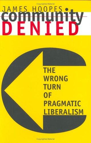 Community Denied: The Wrong Turn of Pragmatic Liberalism 9780801435003