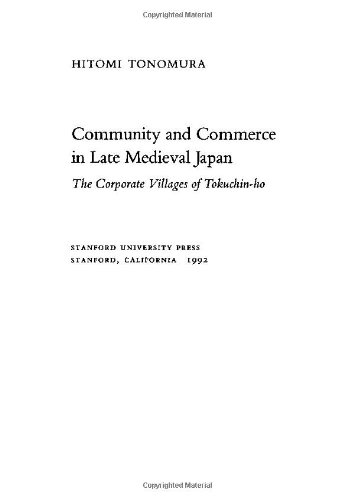 Community and Commerce in Late Medieval Japan: The Corporate Villages of Tokuchin-Ho 9780804719414