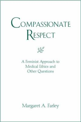 Compassionate Respect: A Feminist Approach to Medical Ethics 9780809141159