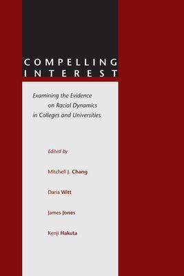 Compelling Interest: Examining the Evidence on Racial Dynamics in Colleges and Universities 9780804740340