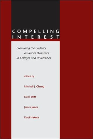 Compelling Interest: Examining the Evidence on Racial Dynamics in Colleges and Universities 9780804740357