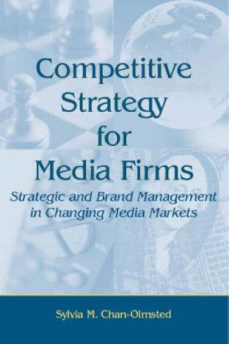 Competitive Strategy for Media Firms: Strategic and Brand Management in Changing Media Markets 9780805848120
