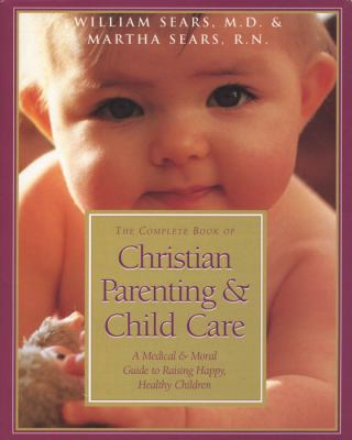 Complete Book of Christian Parenting & Child Care 9780805461985