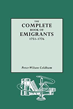 Complete Book of Emigrants, 1751-1776 9780806313764