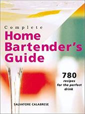 Complete Home Bartender's Guide: 780 Recipes for the Perfect Drink 3326373