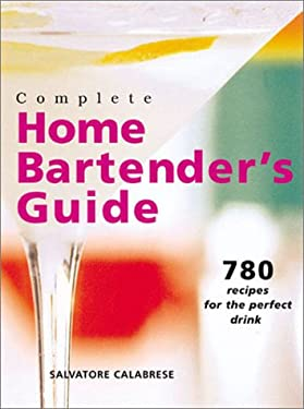 Complete Home Bartender's Guide: 780 Recipes for the Perfect Drink 9780806985114