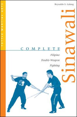 Complete Sinawali Complete Sinawali: Filipino Double-Weapon Fighting Filipino Double-Weapon Fighting 9780804831567