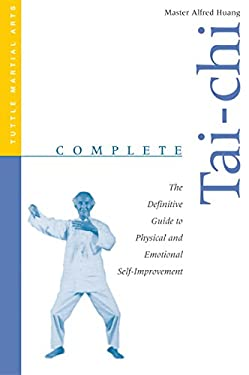 Complete Tai-Chi: The Definitive Guide to Physical and Emotional Self-Improvement 9780804818971