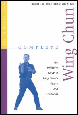 Complete Wing Chun: The Definitive Guide to Wing Chun's History and Traditions 9780804831413