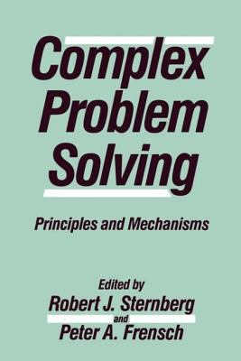 Complex Problem Solving: Principles and Mechanisms 9780805806519