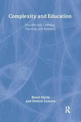 Complexity and Education: Inquiries Into Learning, Teaching, and Research 9780805859348