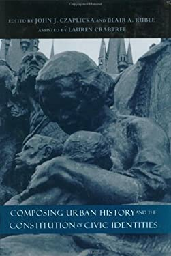 Composing Urban History and the Constitution of Civic Identities 9780801873850