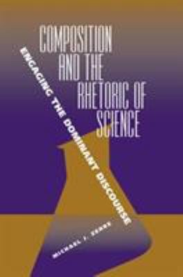 Composition and the Rhetoric of Science: Engaging the Dominant Discourse 9780809327409