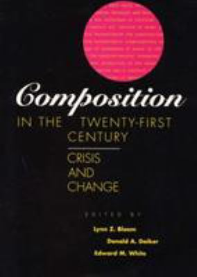 Composition in the Twenty-First Century: Crisis and Change 9780809321285