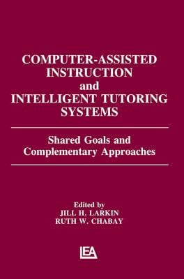 Computer Assisted Instruction and Intelligent Tutoring Systems: Shared Goals and Complementary Approaches 9780805802337