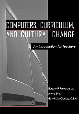 Computers, Curriculum, and Cultural Change: An Introduction for Teachers 9780805822687