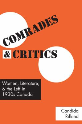 Comrades and Critics: Women, Literature, and the Left in 1930s Canada 9780802092670