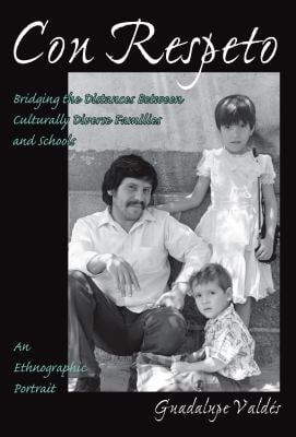 Con Respeto: Bridging the Distances Between Culturally Diverse Families and Schools: An Ethnographic Portrait 9780807735268