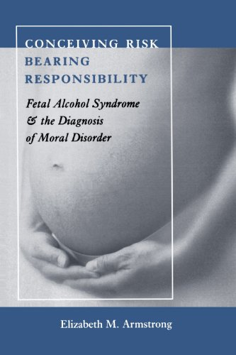 Conceiving Risk, Bearing Responsibility: Fetal Alcohol Syndrome and the Diagnosis of Moral Disorder 9780801891083