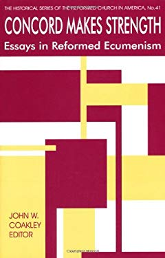 Concord Makes Strength: Essays in Reformed Ecumenism 9780802809797