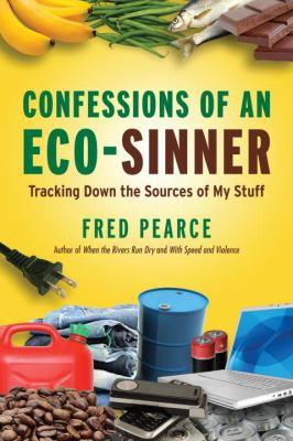Confessions of an Eco-Sinner: Tracking Down the Sources of My Stuff 9780807085950