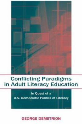 Conflicting Paradigms in Adult Literacy Education: In Quest of A U.S. Democratic Politics of Literacy 9780805846249