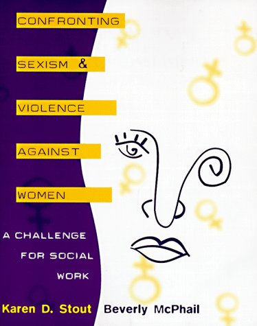 Confronting Sexism and Violence Against Women: A Challenge for Social Work 9780801317576