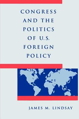 Congress and the Politics of U.S. Foreign Policy 9780801848827