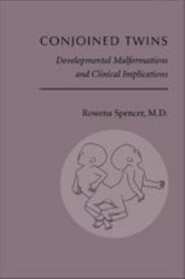 Conjoined Twins: Developmental Malformations and Clinical Implications 9780801870705
