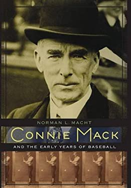 Connie Mack and the Early Years of Baseball 9780803232631