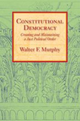 Constitutional Democracy: Creating and Maintaining a Just Political Order 9780801891076