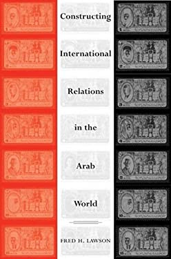 Constructing International Relations in the Arab World 9780804753722