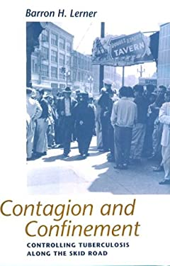 Contagion and Confinement: Controlling Tuberculosis Along the Skid Road 9780801858987