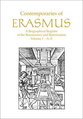 Contemporaries of Erasmus: A Biographical Register of the Renaissance and Reformation, Volume 1 - A-E 9780802025074