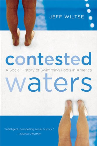 Contested Waters: A Social History of Swimming Pools in America 9780807871270