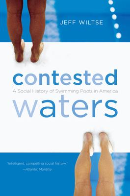 Contested Waters: A Social History of Swimming Pools in America 9780807831007