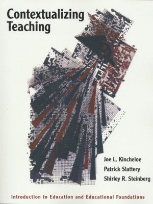 Contextualizing Teaching: Introduction to Education and Educational Foundations 9780801315046