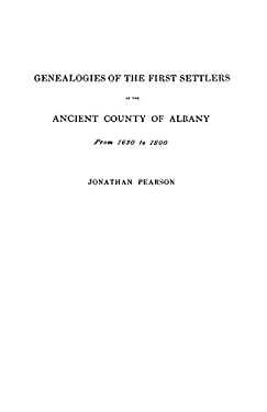 Contributions for the Genealogies of the First Settlers of the Ancient County of Albany [Ny], from 1630 to 1800 9780806307299