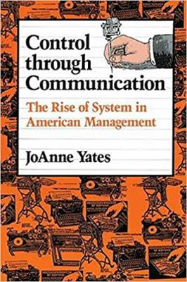 Control Through Communication: The Rise of System in American Management 9780801846137