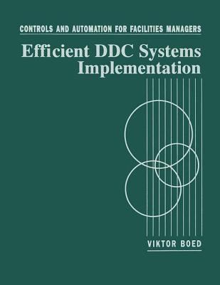 Controls and Automation for Facilities Managers: Efficient DDC Systems Implementation 9780801987229