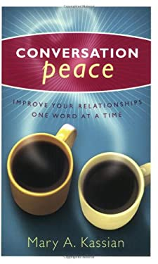 Conversation Peace: Improving Your Relationships One Word at a Time 9780805430813